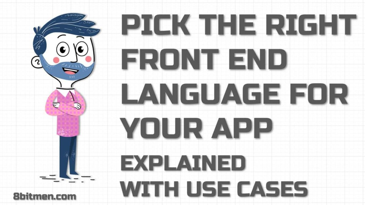 How To Pick A Front-End Language For Your App? – Explained With Use Cases