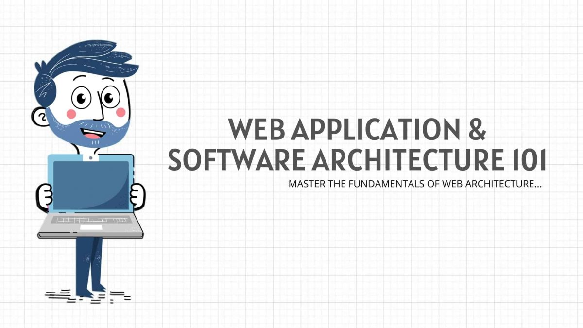 Web Application Architecture & Software Architecture 101 Course